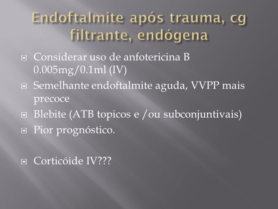 Endoftalmite após trauma, cg filtrante, endógena