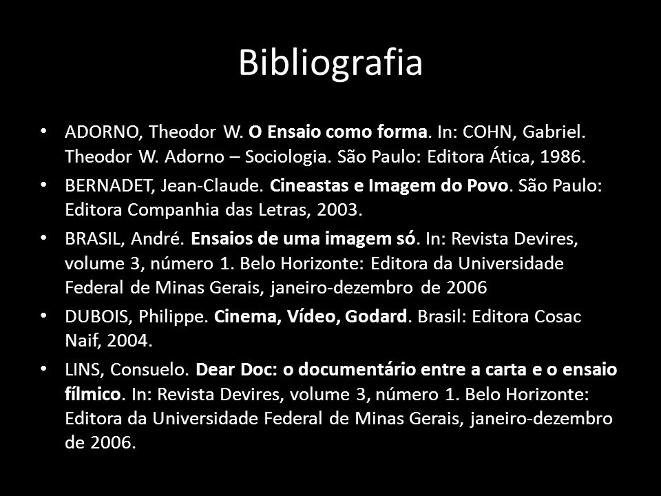 Bibliografia ADORNO, Theodor W. O Ensaio como forma. In: COHN, Gabriel. Theodor W. Adorno – Sociologia. São Paulo: Editora Ática, 1986.