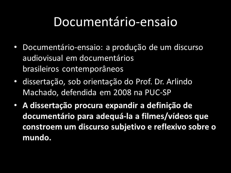 Documentário-ensaio Documentário-ensaio: a produção de um discurso audiovisual em documentários brasileiros contemporâneos.