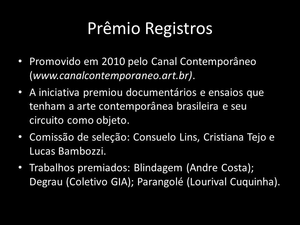 Prêmio Registros Promovido em 2010 pelo Canal Contemporâneo (www.canalcontemporaneo.art.br).