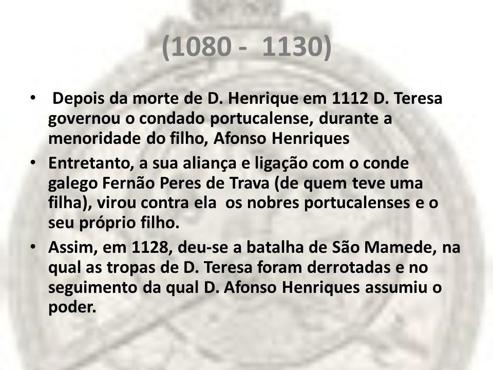 (1080 - 1130) Depois da morte de D. Henrique em 1112 D. Teresa governou o condado portucalense, durante a menoridade do filho, Afonso Henriques.