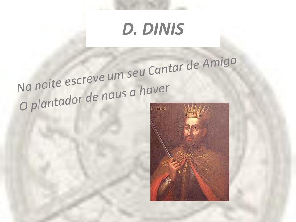 D. DINIS Na noite escreve um seu Cantar de Amigo