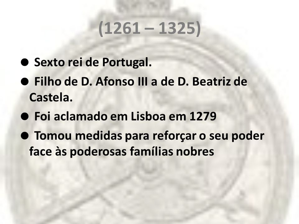 (1261 – 1325)  Sexto rei de Portugal.