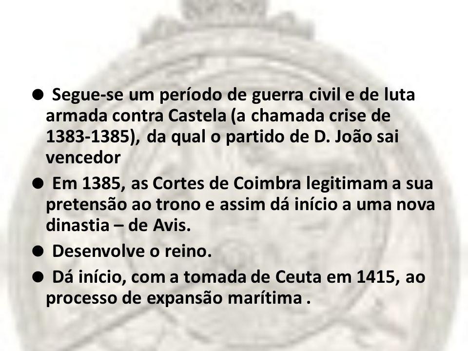  Segue-se um período de guerra civil e de luta armada contra Castela (a chamada crise de 1383-1385), da qual o partido de D.