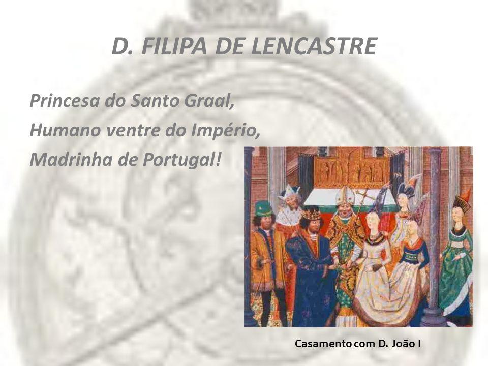 D. FILIPA DE LENCASTRE Princesa do Santo Graal,