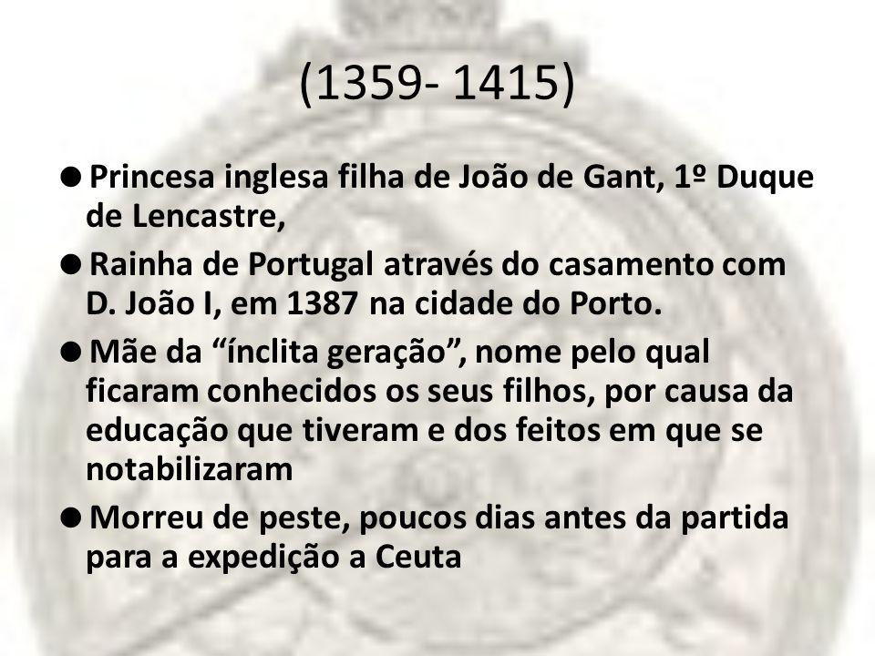 (1359- 1415) Princesa inglesa filha de João de Gant, 1º Duque de Lencastre,