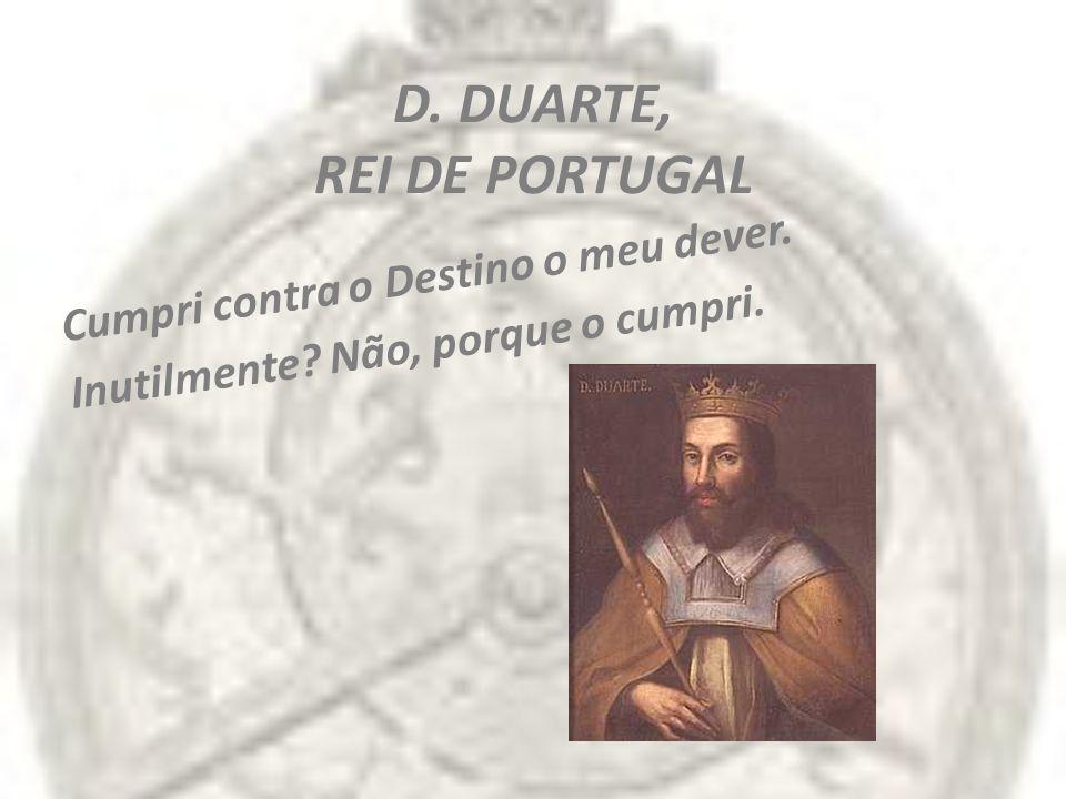 D. DUARTE, REI DE PORTUGAL