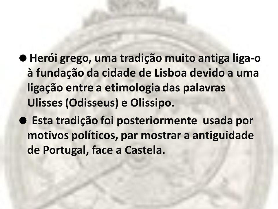 Herói grego, uma tradição muito antiga liga-o à fundação da cidade de Lisboa devido a uma ligação entre a etimologia das palavras Ulisses (Odisseus) e Olissipo.