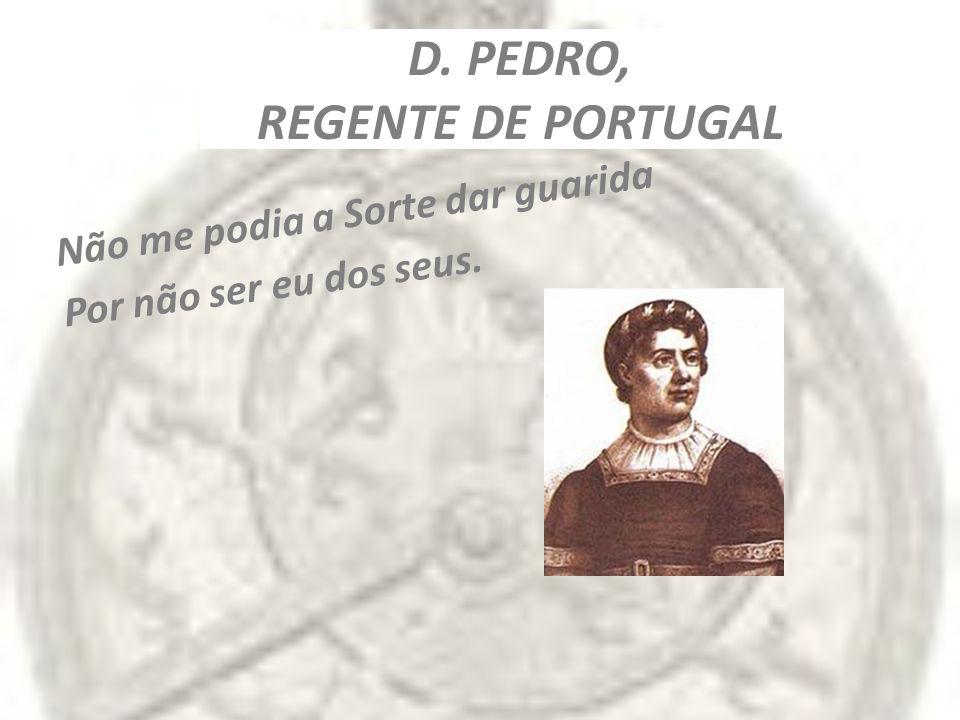 D. PEDRO, REGENTE DE PORTUGAL