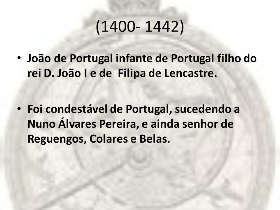 (1400- 1442) João de Portugal infante de Portugal filho do rei D. João I e de Filipa de Lencastre.
