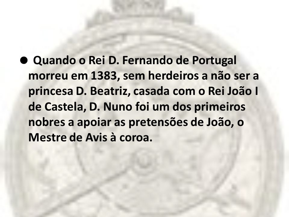  Quando o Rei D. Fernando de Portugal morreu em 1383, sem herdeiros a não ser a princesa D.