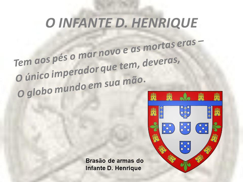 O INFANTE D. HENRIQUE Tem aos pés o mar novo e as mortas eras –