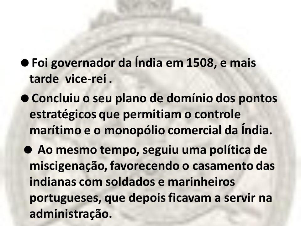 Foi governador da Índia em 1508, e mais tarde vice-rei .