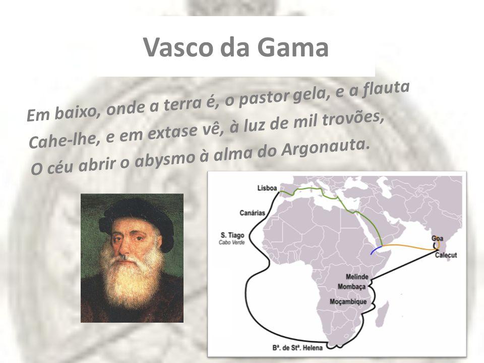 Vasco da Gama Em baixo, onde a terra é, o pastor gela, e a flauta