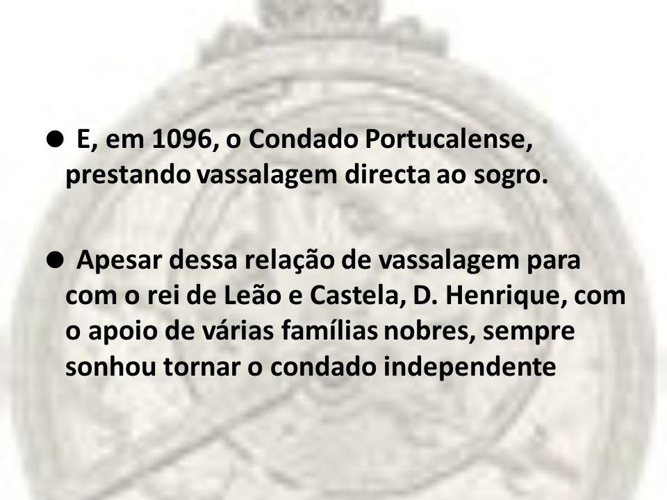  E, em 1096, o Condado Portucalense, prestando vassalagem directa ao sogro.