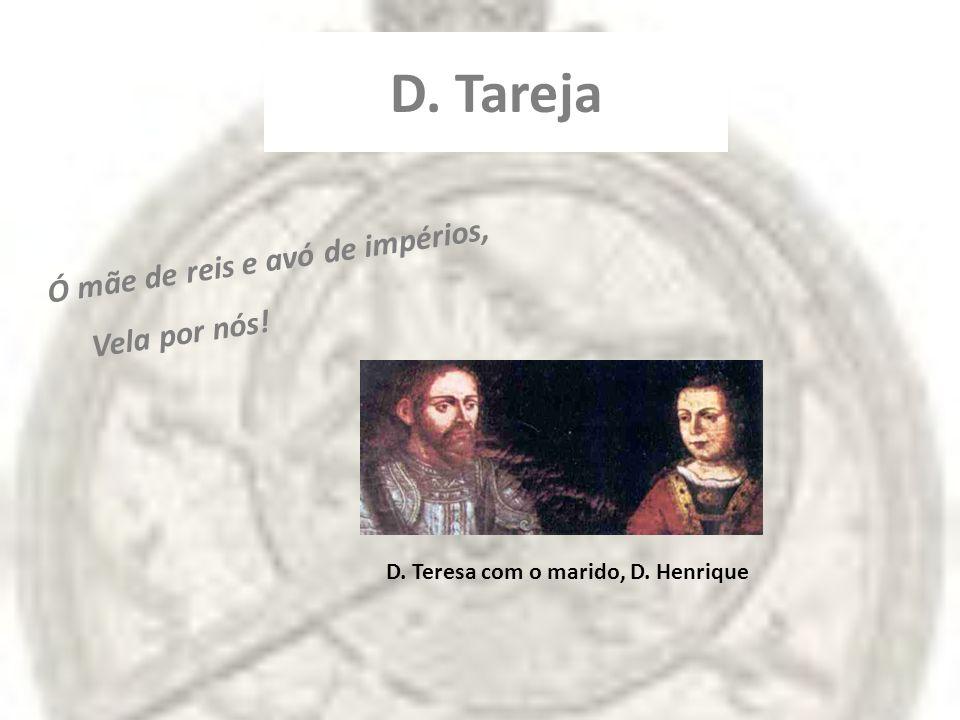 D. Tareja Ó mãe de reis e avó de impérios, Vela por nós!
