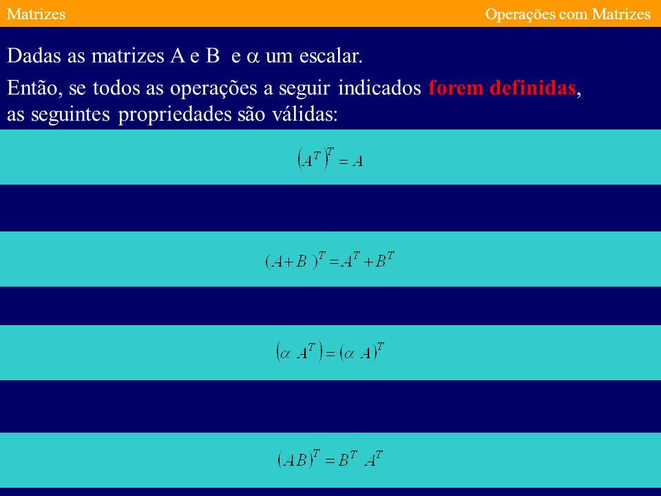 Dadas as matrizes A e B e a um escalar.