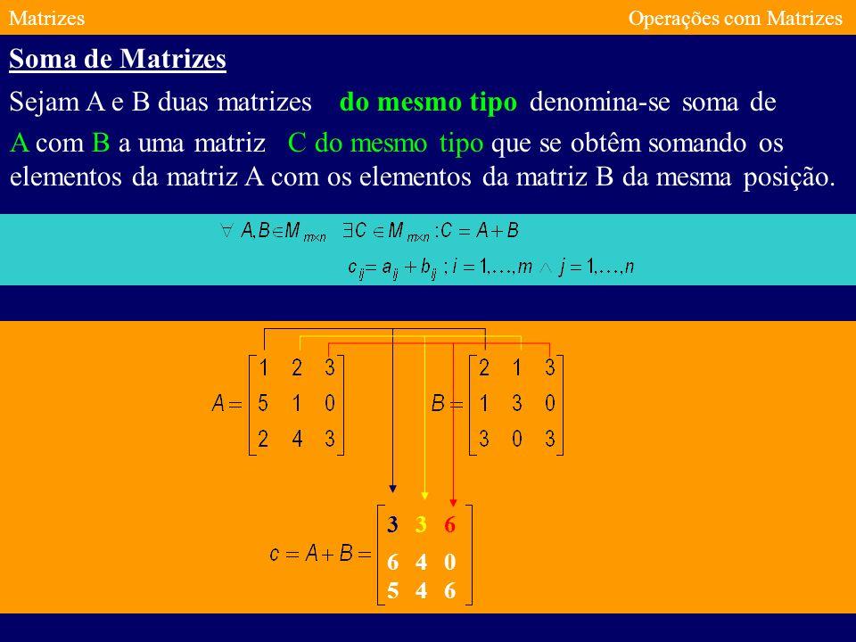 Sejam A e B duas matrizes do mesmo tipo denomina-se soma de