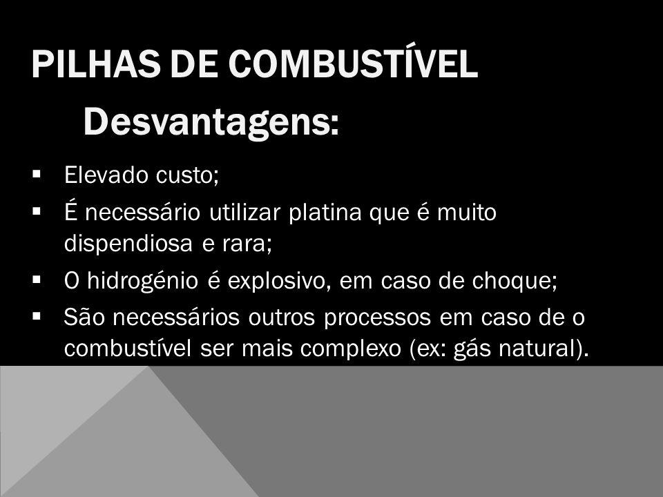 PILHAS DE COMBUSTÍVEL Desvantagens: Elevado custo;