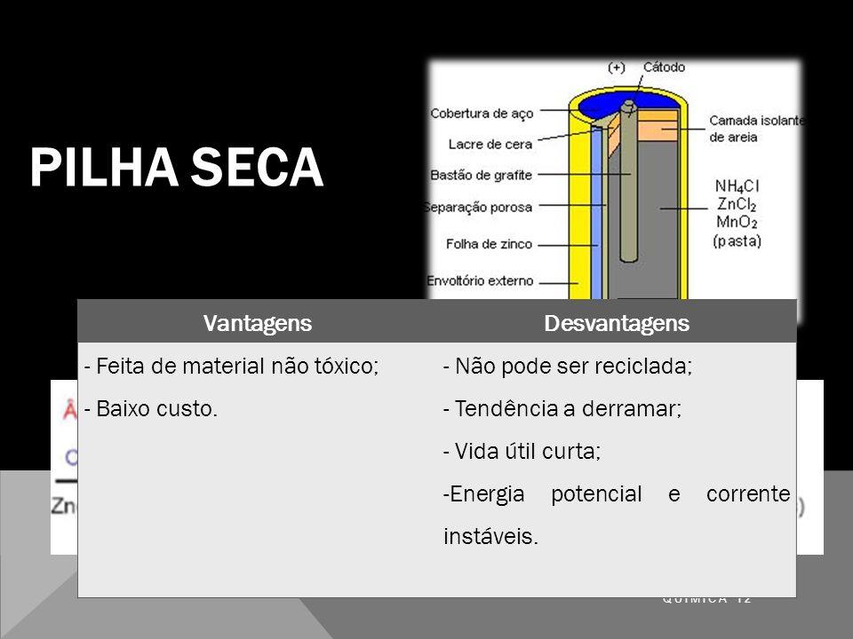 PILHA SECA Vantagens Desvantagens - Feita de material não tóxico;