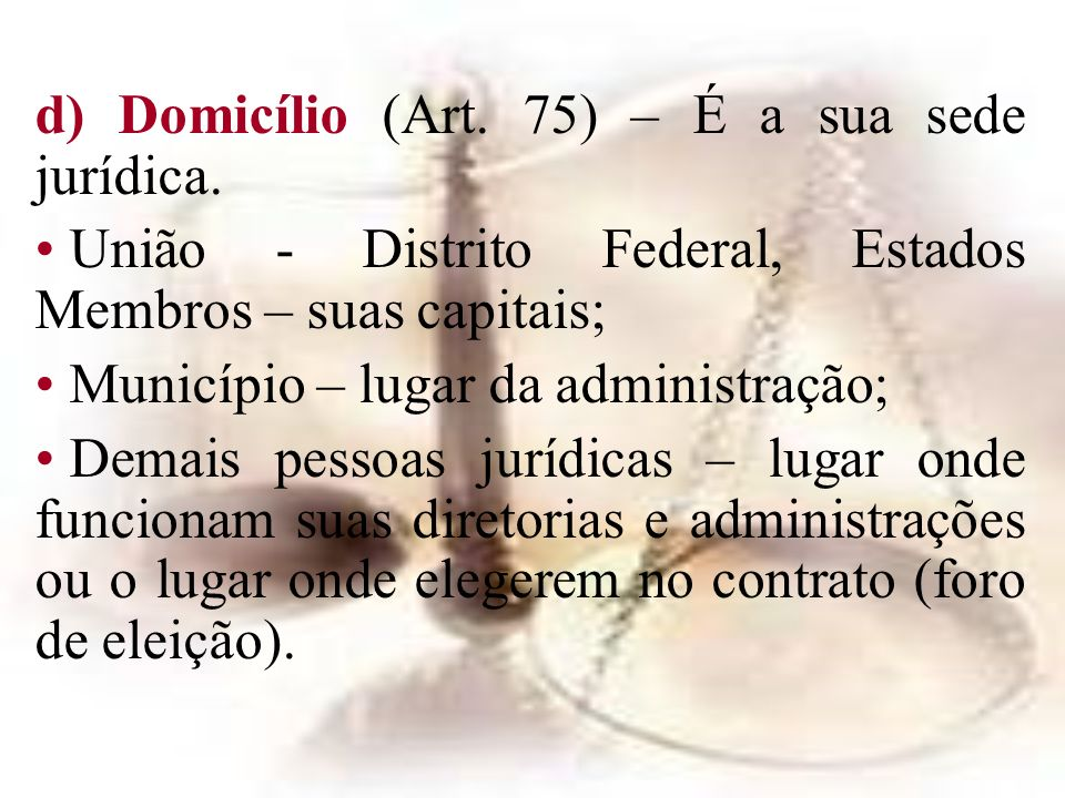 d) Domicílio (Art. 75) – É a sua sede jurídica.