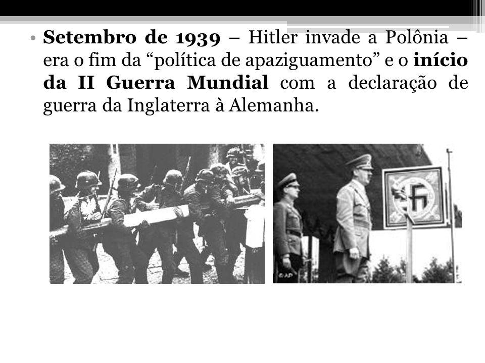Setembro de 1939 – Hitler invade a Polônia – era o fim da política de apaziguamento e o início da II Guerra Mundial com a declaração de guerra da Inglaterra à Alemanha.
