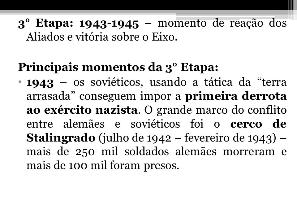 3° Etapa: 1943-1945 – momento de reação dos Aliados e vitória sobre o Eixo.