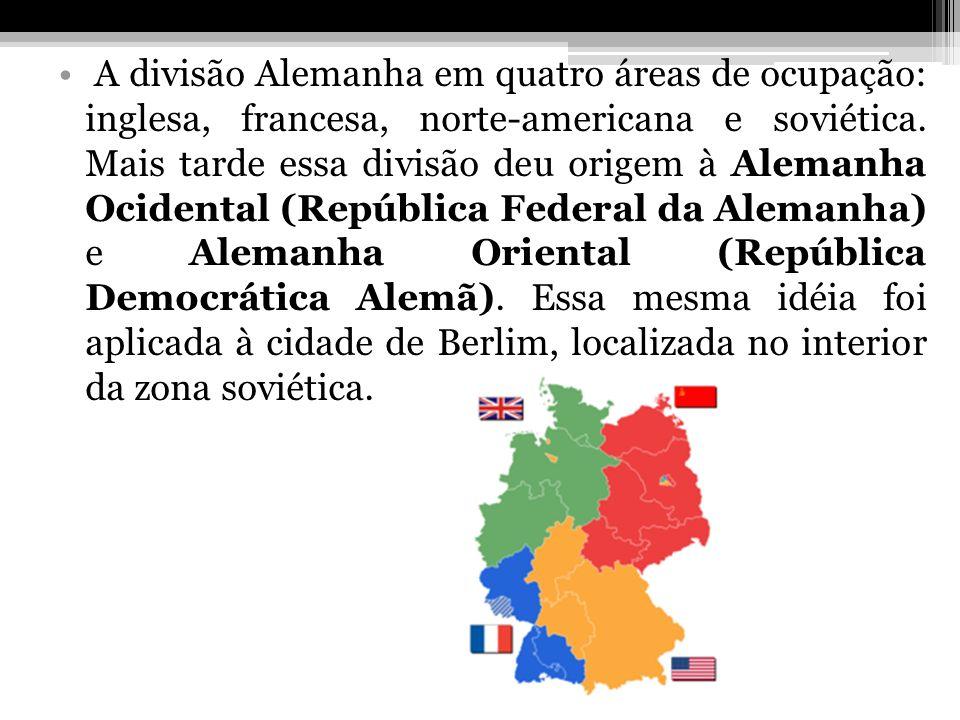 A divisão Alemanha em quatro áreas de ocupação: inglesa, francesa, norte-americana e soviética.