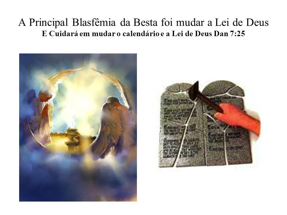 A Principal Blasfêmia da Besta foi mudar a Lei de Deus E Cuidará em mudar o calendário e a Lei de Deus Dan 7:25