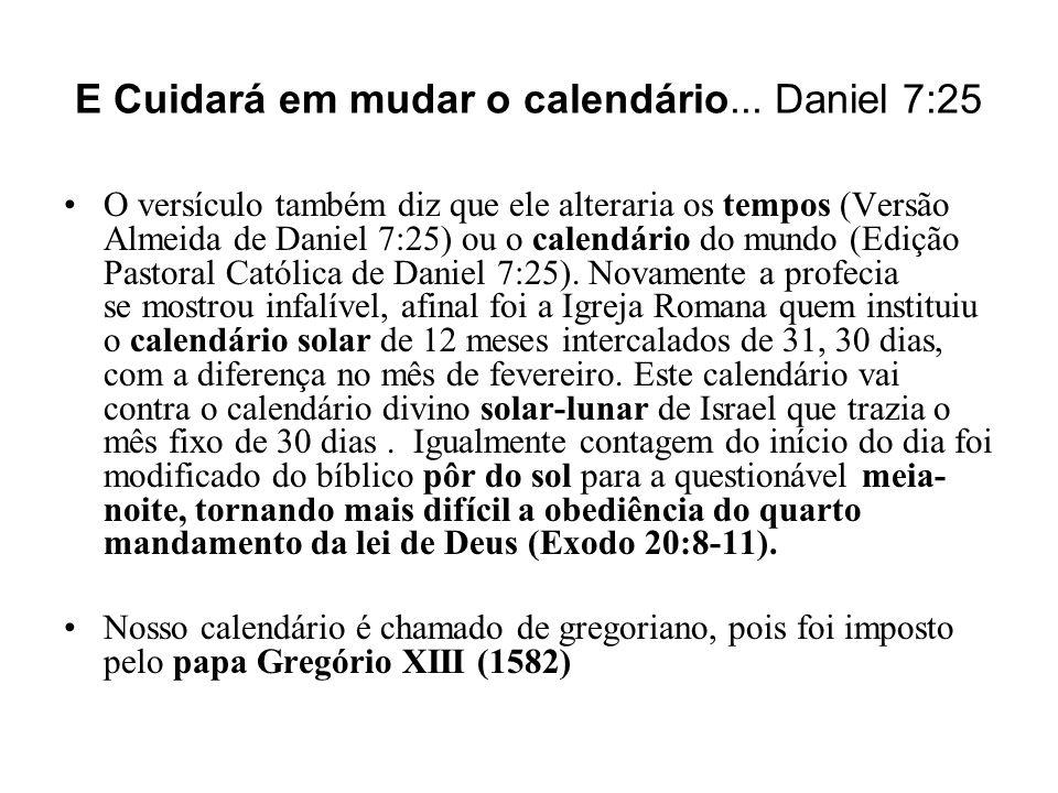 E Cuidará em mudar o calendário... Daniel 7:25