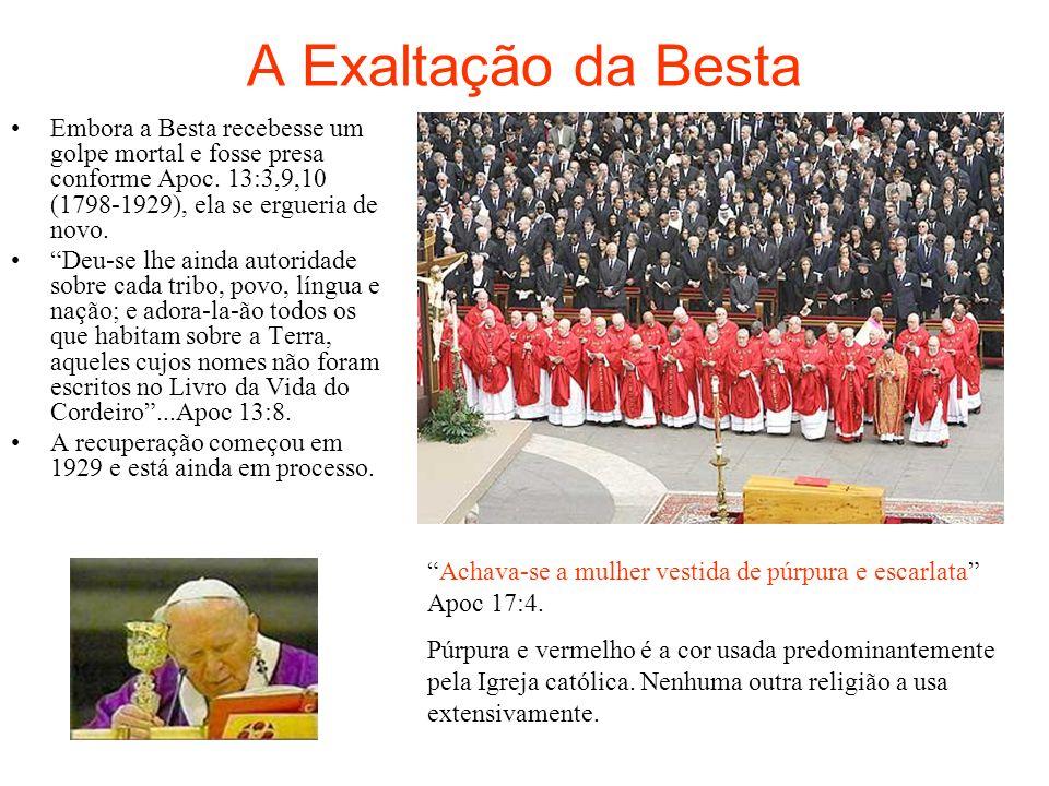 A Exaltação da Besta Embora a Besta recebesse um golpe mortal e fosse presa conforme Apoc. 13:3,9,10 (1798-1929), ela se ergueria de novo.