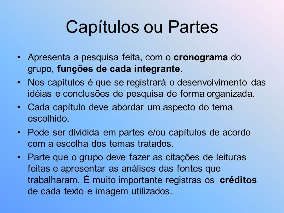 Capítulos ou Partes Apresenta a pesquisa feita, com o cronograma do grupo, funções de cada integrante.