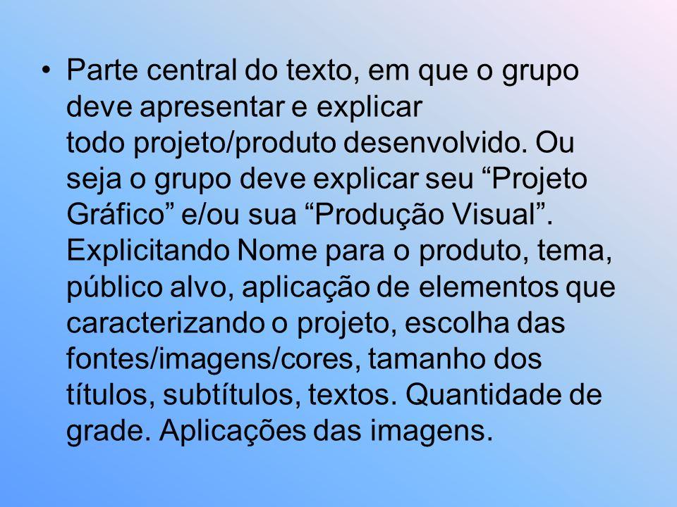 Parte central do texto, em que o grupo deve apresentar e explicar todo projeto/produto desenvolvido.