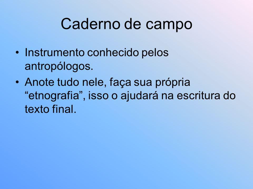 Caderno de campo Instrumento conhecido pelos antropólogos.