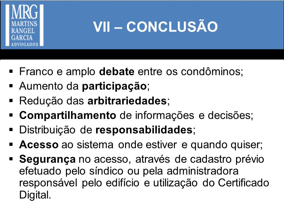 VII – CONCLUSÃO Franco e amplo debate entre os condôminos;