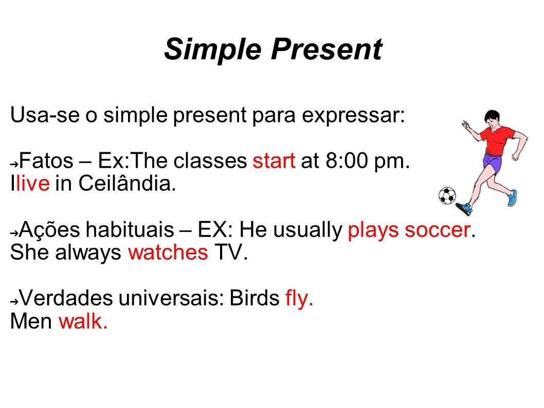 Simple Present Usa-se o simple present para expressar: