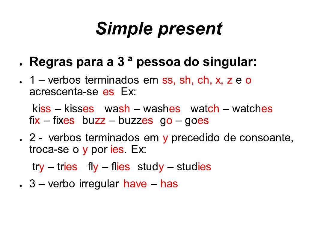 Simple present Regras para a 3 ª pessoa do singular: