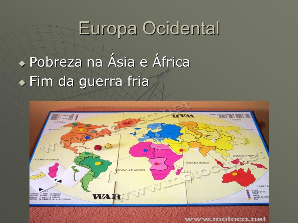 Europa Ocidental Pobreza na Ásia e África Fim da guerra fria