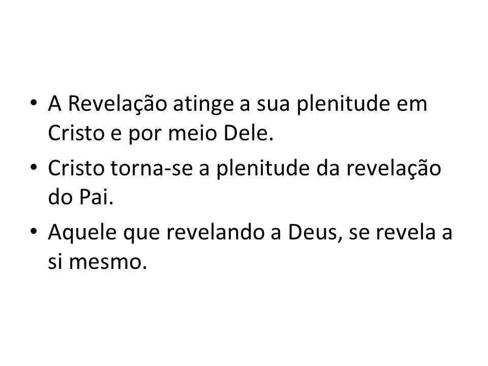 A Revelação atinge a sua plenitude em Cristo e por meio Dele.