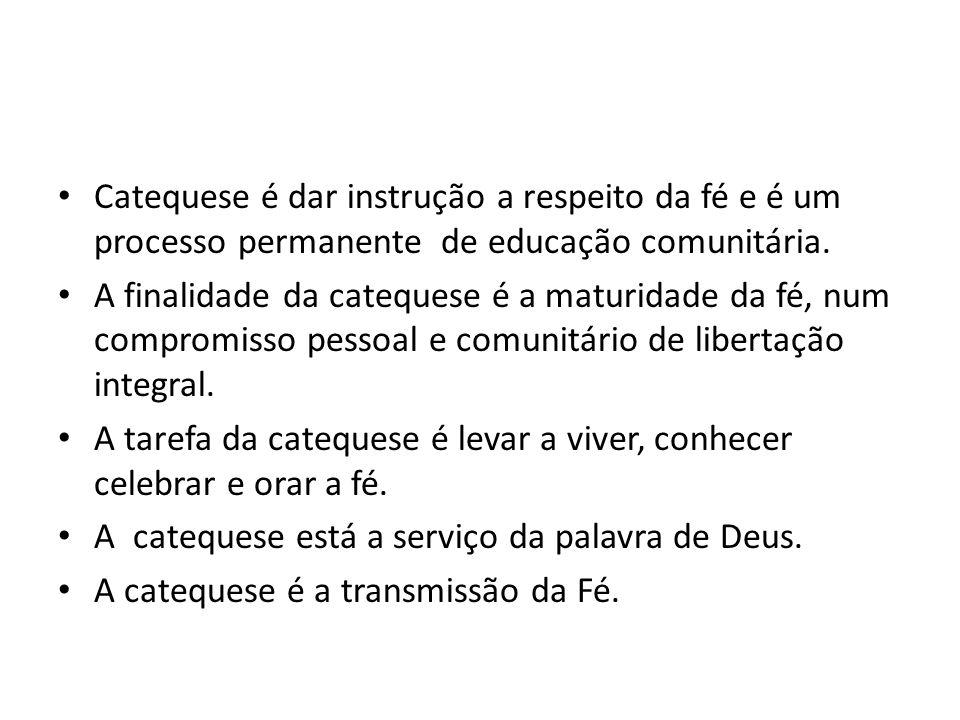 Catequese é dar instrução a respeito da fé e é um processo permanente de educação comunitária.