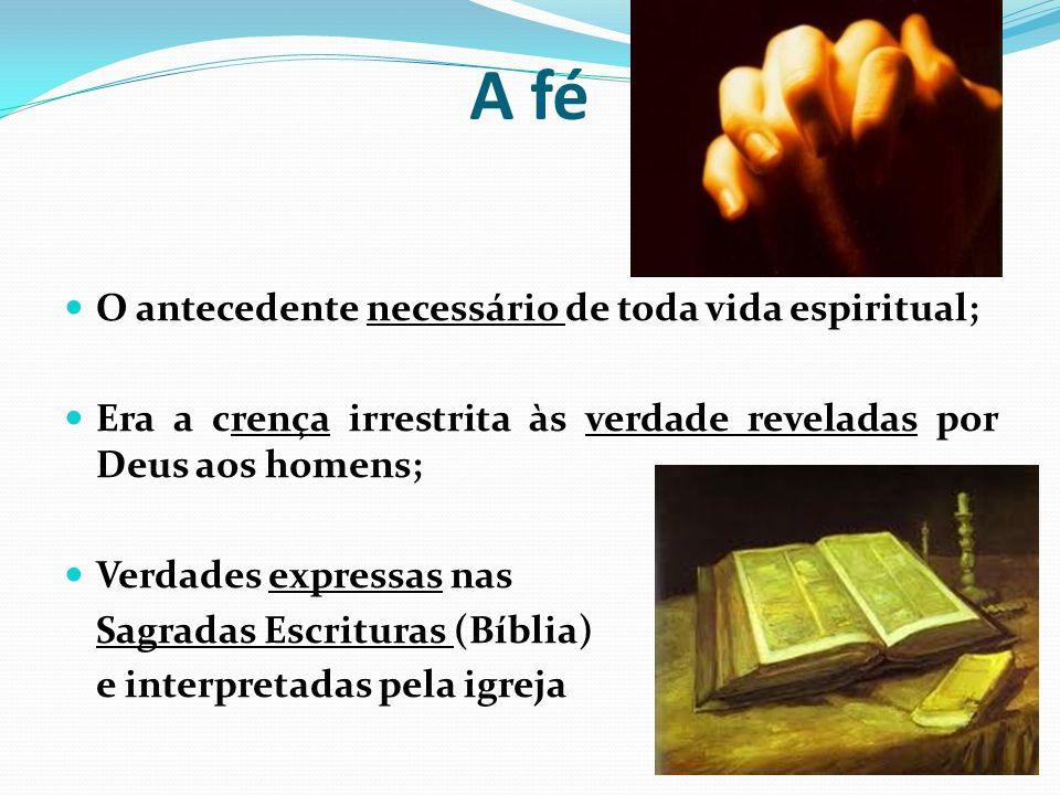 A fé O antecedente necessário de toda vida espiritual;