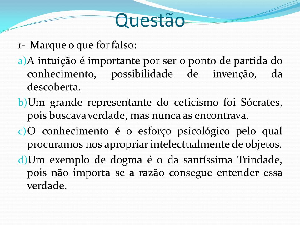 Questão 1- Marque o que for falso: