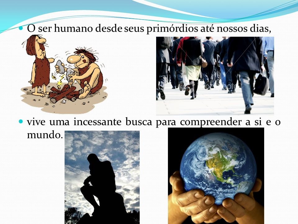 O ser humano desde seus primórdios até nossos dias,