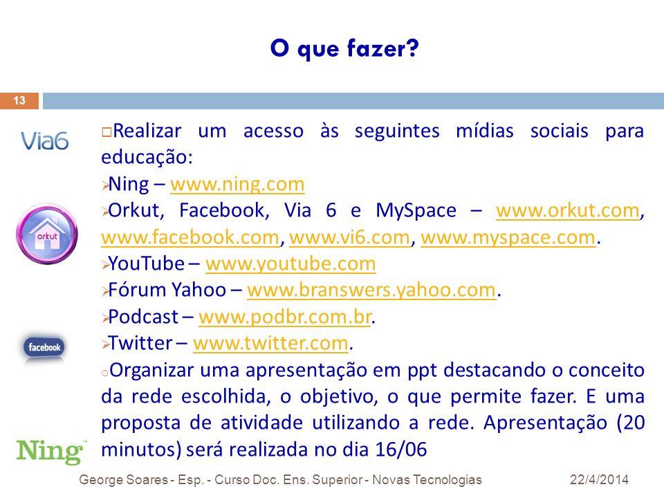 O que fazer Realizar um acesso às seguintes mídias sociais para educação: Ning – www.ning.com.