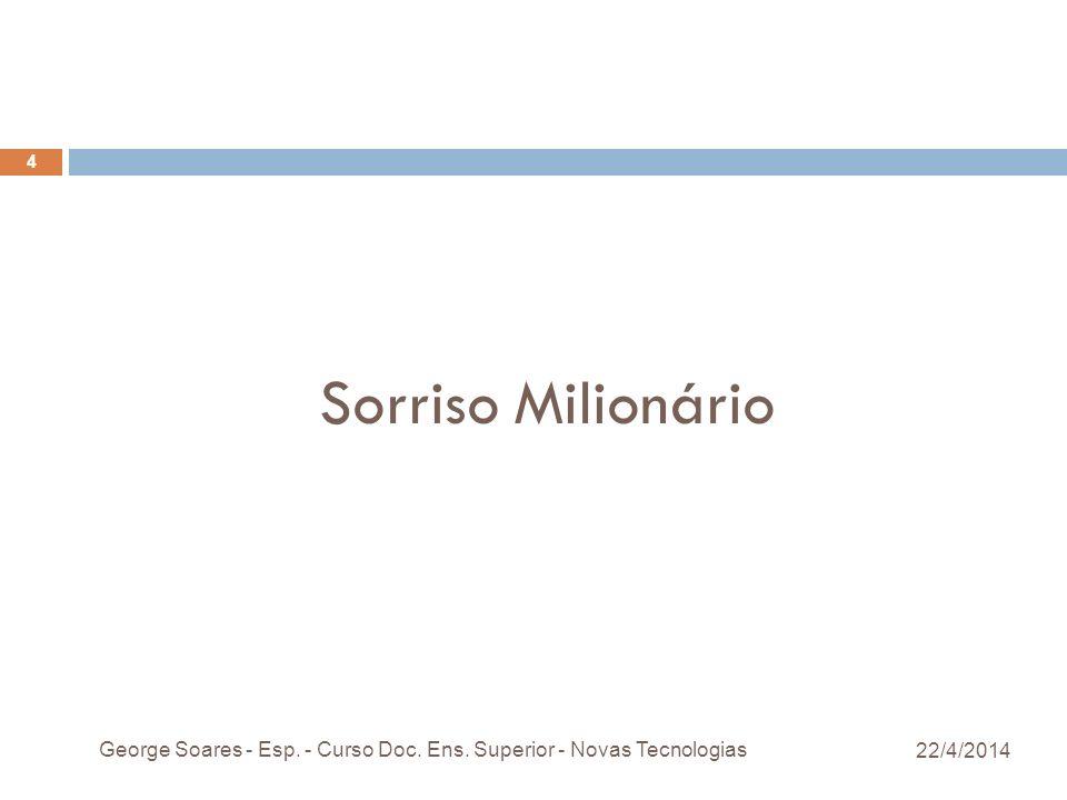 Sorriso Milionário George Soares - Esp. - Curso Doc. Ens. Superior - Novas Tecnologias 26/03/2017