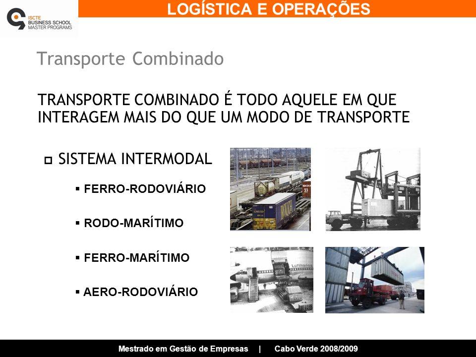 Transporte Combinado TRANSPORTE COMBINADO É TODO AQUELE EM QUE INTERAGEM MAIS DO QUE UM MODO DE TRANSPORTE.