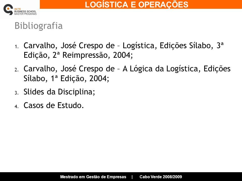 Bibliografia Carvalho, José Crespo de – Logística, Edições Sílabo, 3ª Edição, 2ª Reimpressão, 2004;