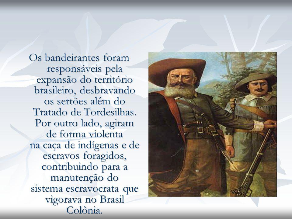 Os bandeirantes foram responsáveis pela expansão do território brasileiro, desbravando os sertões além do Tratado de Tordesilhas.