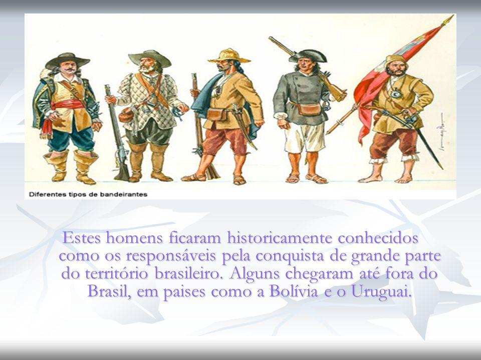 Estes homens ficaram historicamente conhecidos como os responsáveis pela conquista de grande parte do território brasileiro.