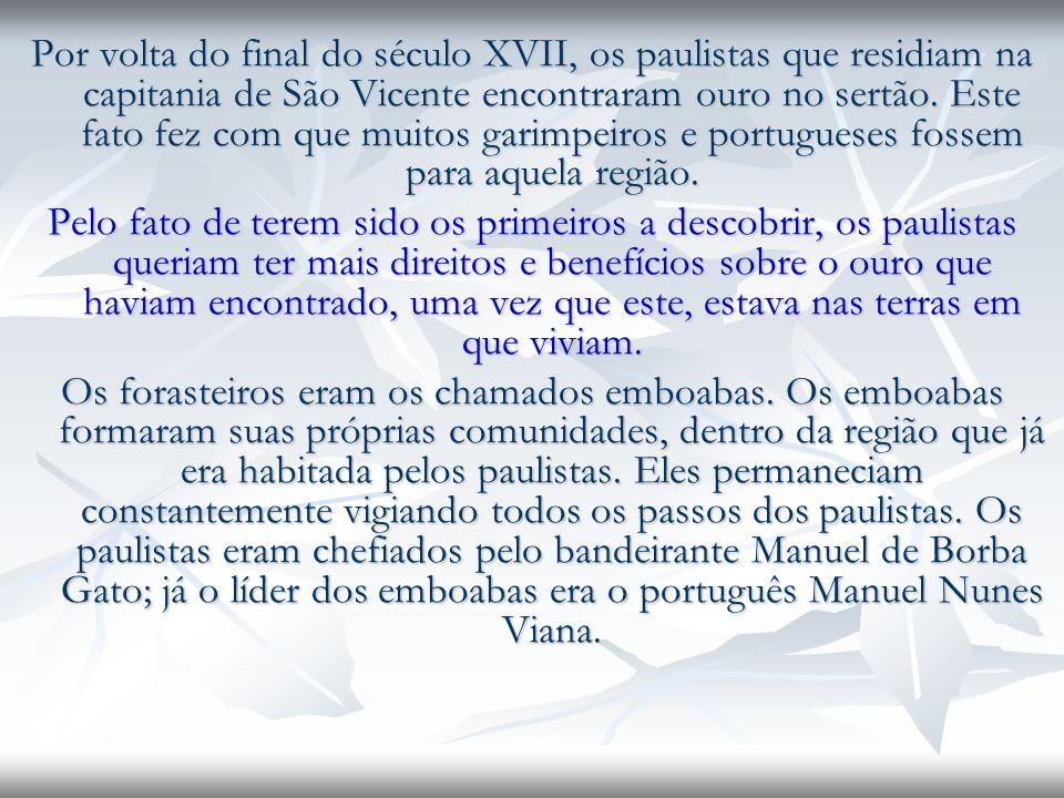 Por volta do final do século XVII, os paulistas que residiam na capitania de São Vicente encontraram ouro no sertão. Este fato fez com que muitos garimpeiros e portugueses fossem para aquela região.